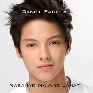 Hottest OPM Songs, Daniel Padilla, Lyrics, Lyrics and Music Video, Music Video, Newest OPM Song, Newest OPM Songs, OPM, OPM Lyrics, OPM Music, OPM Song 2013, OPM Songs,Nasa Iyo Na Ang Lahat Video, Song Lyrics
