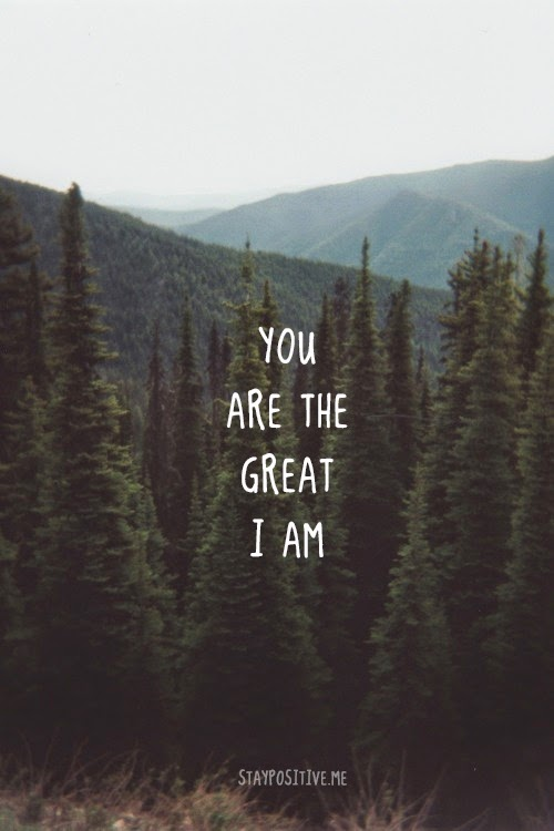 """You are the great I am."" Picture of a forest and mountains. staypositive.me"