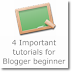 4 Important Tutorials for Blogger beginners