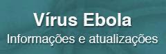 Informações sobre o vírus Ebola.