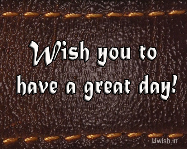 Have a Great Day e greeting cards and wishes.