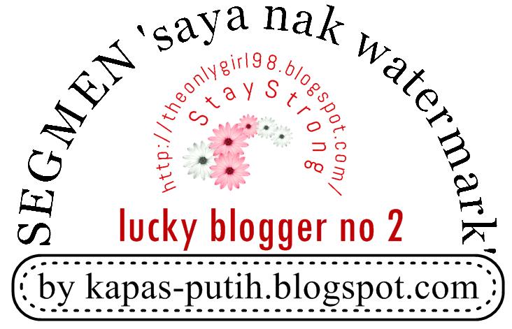 Lucky blogger no 2 - Segmen: Saya nak watermark by kapas-putih.blogspot.com