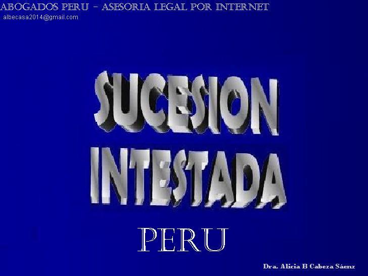 SUCESIÓN INTESTADA, DECLARATORIA DE HEREDEROS, TESTAMENTOS EN PERÚ
