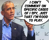 """Obama, """"I can't comment on…"""""""