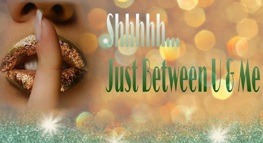 Shhhhh! Just between u&me