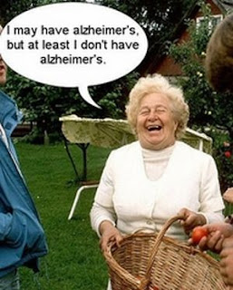 i may have alzheimers but atleast i dont have alzheimers