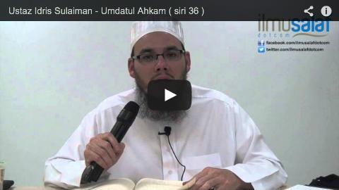 Ustaz Idris Sulaiman – Umdatul Ahkam ( siri 36 )