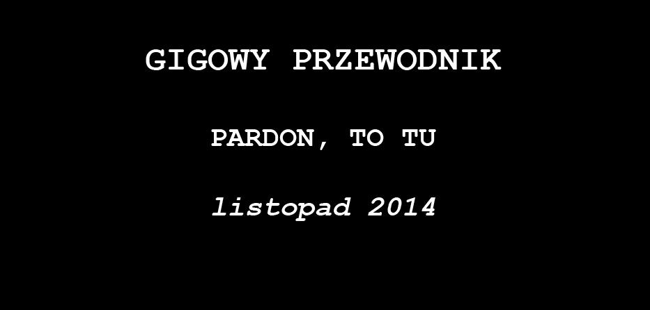GIGOWY PRZEWODNIK: PARDON, TO TU