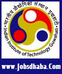Indian Institute of Technology, Guwahati, IIT Guwahati Recruitment, Sarkari Naukri