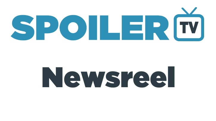 The SpoilerTV Daily Newsreel - 10th May *Updated*