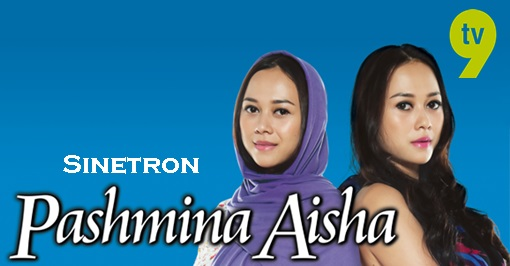 Sinopsis Sinetron Pashmina Aisha TV9, pelakon dan gambar Sinetron Pashmina Aisha TV9, ost lagu tema Pashmina Aisha: lagu buat sakit hati - charly & pepeng, Pashmina Aisha episod akhir – episod 100, Pashmina Aisha tamat
