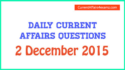 Current Affairs 2 December 2015