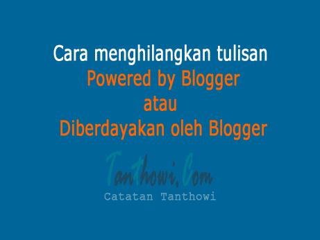 Cara Menghilangkan Diberdayakan oleh Blogger atau Powered by Blogger