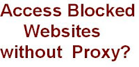 Methods to access blocked websites without any proxy server