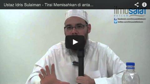 Ustaz Idris Sulaiman – Tirai Memisahkan di antara Lelaki & Perempuan