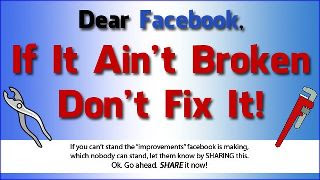 Dear Facebook, If It Ain't Broken, Don't Fix It