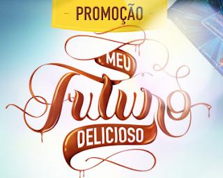 """""""Promoção MEU FUTURO DELICIOSO"""""""