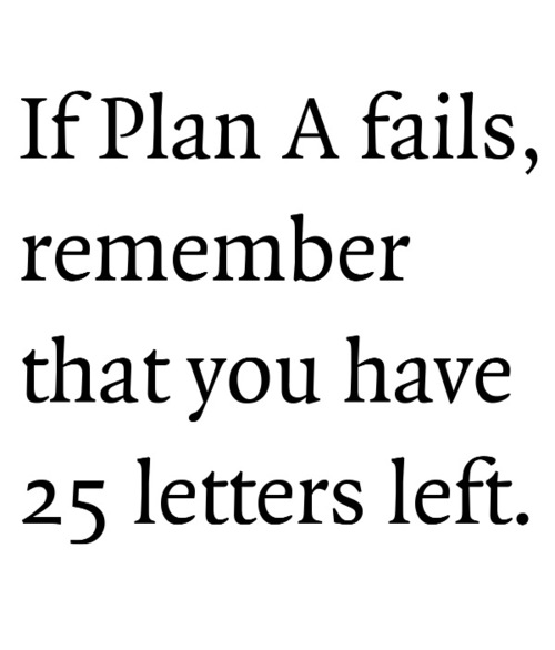 if plan a fails you have 25 more