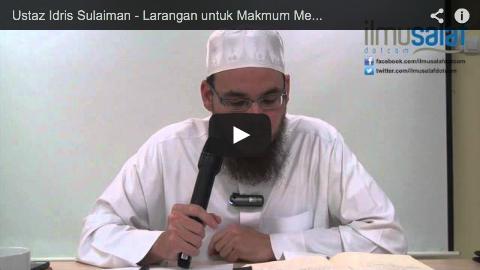 Ustaz Idris Sulaiman – Larangan untuk Makmum Mendahului Imam