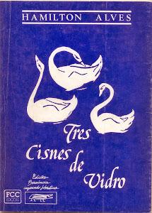 TRÊS CISNES DE VIDRO (EDIÇÕES BERNÚNCIA/FCC EDIÇÕES - CONTOS/1992)
