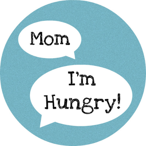 Mom I'm Hungry