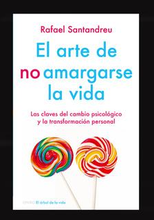El Arte De No Amargarse La Vida – Rafael Santandreu (Pdf, ePub, Mobi, Doc, Fb2)