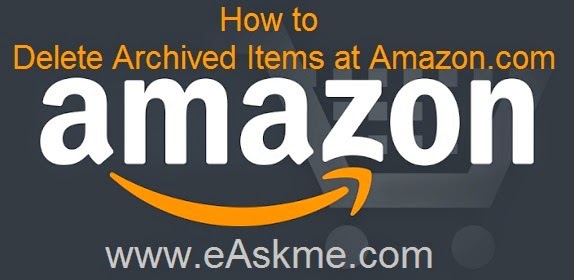How to Delete Archived Items at Amazon.com : eAskme.com