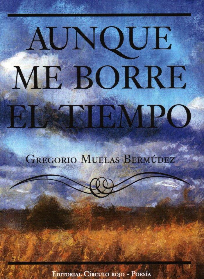 AUNQUE ME BORRE EL TIEMPO. Gregorio Muelas Bermúdez