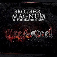 Brother Magnum & the Razor Bumps - Fire and Steel