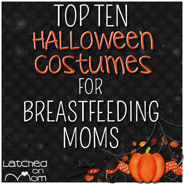 Breastfeeding Costumes  sc 1 st  Latched On Mom & Latched On Mom: Top Ten Halloween Costumes for Breastfeeding Moms