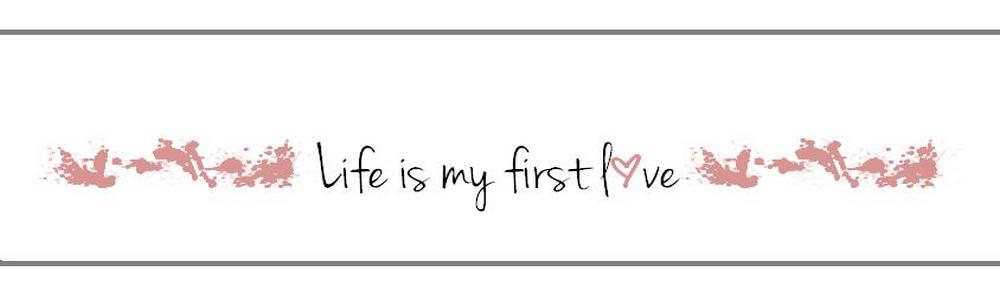 life is my first love