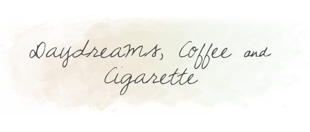 Daydreams, Coffee & Cigarette