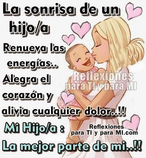 La sonrisa de un hijo/a renueva las energías... Alegra el corazón y alivia cualquier dolor !!!  Mi Hijo/a:  La mejor parte de mí!!!