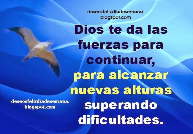 Feliz Día. Dios te da nuevas fuerzas, frases de aliento y motivación para hoy miércoles, feliz día, jueves, viernes, buenos pensamientos para facebook con imágenes postales cristianas gratis.