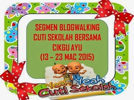http://www.ayuinsyirah.my/2015/03/segmen-blogwalking-cuti-sekolah-bersama.html