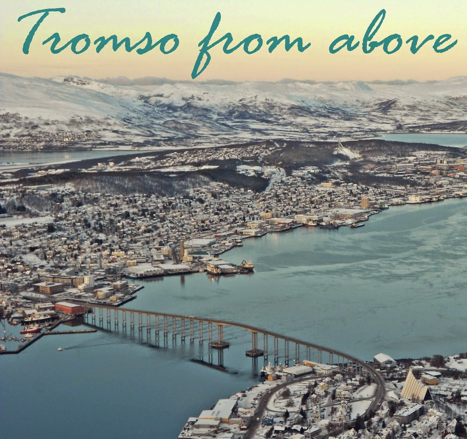 Tromsø is a gorgeous city, even more so as seen from above!