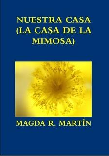"""""""NUESTRA CASA - (LA CASA DE LA MIMOSA)"""""""