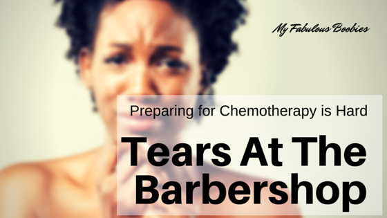 Tears at the barbershop | My Fabulous Boobies