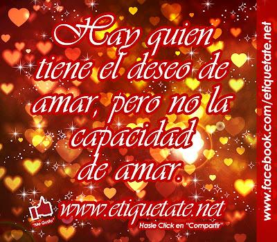 Hay quien tiene el deseo de amar, pero no la capacidad de amar. (Giovanni Papini)