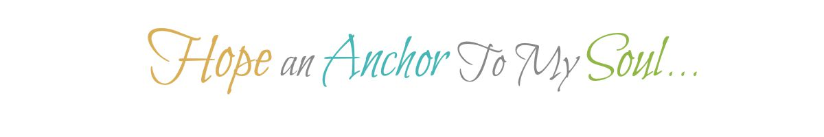 Hope an Anchor to My Soul...