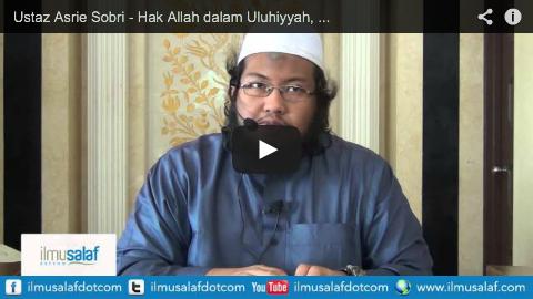 Ustaz Asrie Sobri – Hak Allah dalam Uluhiyyah, Rububiyyah & Al-Asma' was Sifat