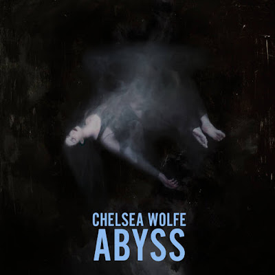 "CHELSEA WOLFE ""Abyss"""