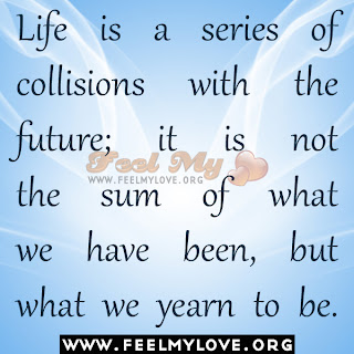 Life is a series of collisions with the future