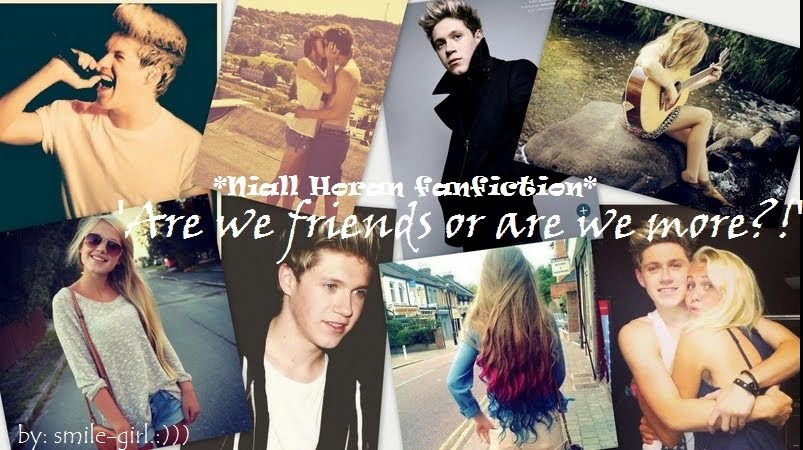'Are we friends or are we more?!' ♥ *Niall Horan fanfiction*