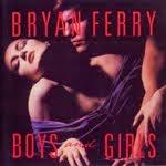 BOYS AND GIRLS, Bryan Ferry