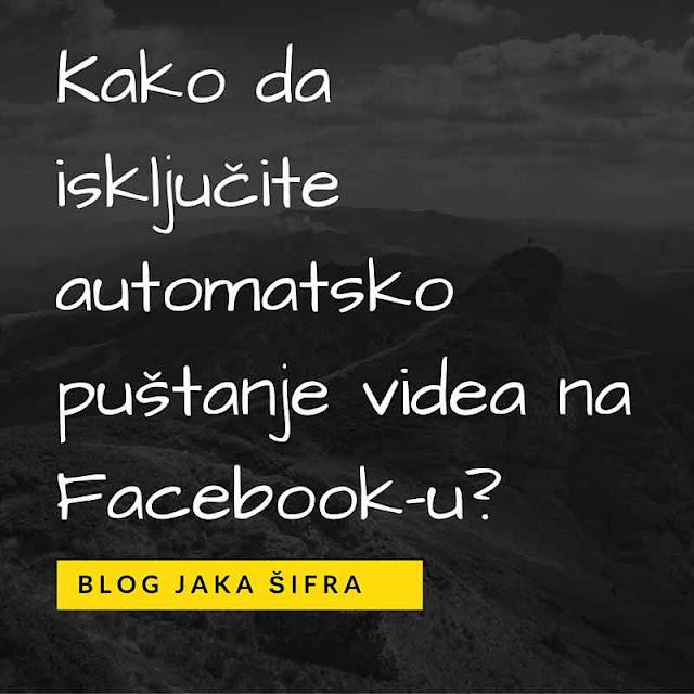 Pogledajte kako možete zaustaviti video snimke koji se automatski pokreću na Facebooku