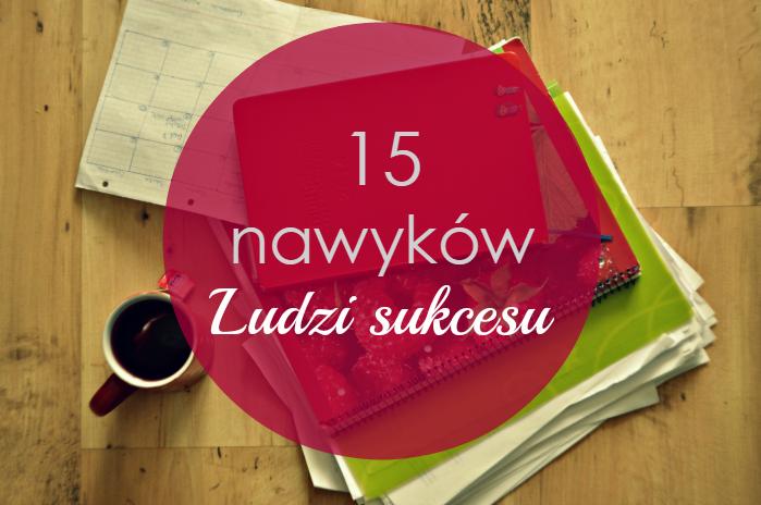 15 nawyków ludzi sukcesu