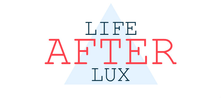 Life After Lux