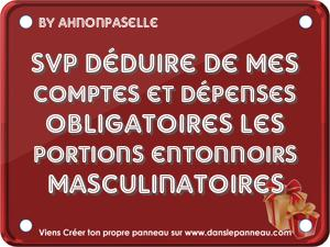 SVP dduire de mes comptes et dpenses obligatoires les portions entonnoirs masculinatoires