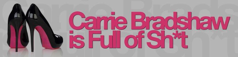 Carrie Bradshaw is Full of Sh*t